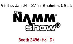 Visit us at NAMM 2013 Booth 2496 Hall D